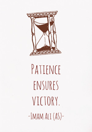 PATIENCE ENSURES VICTORY. -Imam Ali (AS)