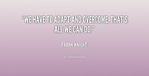 We have to adapt and overcome, that's all we can do.""
