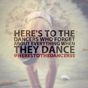 heres-to-the-dancers-who-forget-about-everything-when-they-dance.jpg