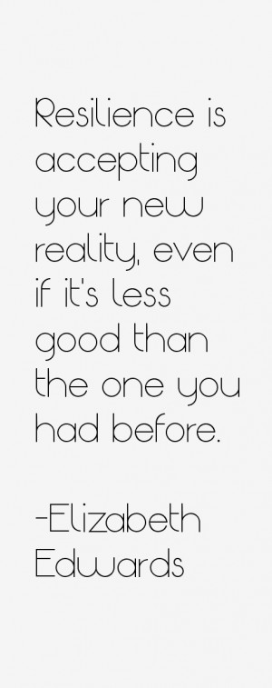 Resilience is accepting your new reality even if it 39 s less good ...
