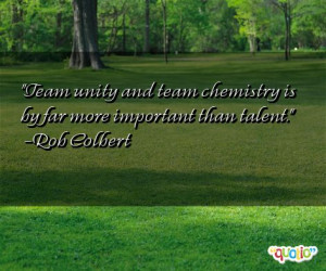 Team unity and team chemistry is by far more important than talent .