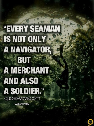 Every seaman is not only a navigator, but a merchant and also a ...