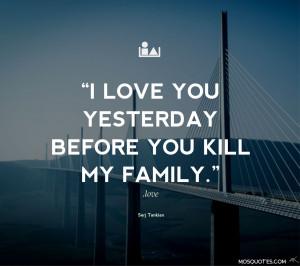 Serj Tankian Quotes I love you yesterday before you kill my family ...
