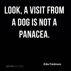 Look, A Visit From A Dog Is Not A Panacea.