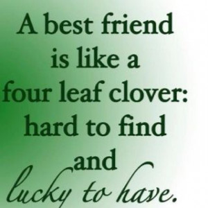 ... picture with a real four leaf clover on it and given to a best friend