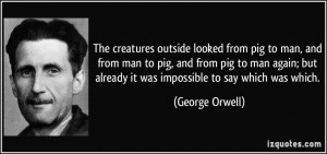 The creatures outside looked from pig to man, and from man to pig, and ...