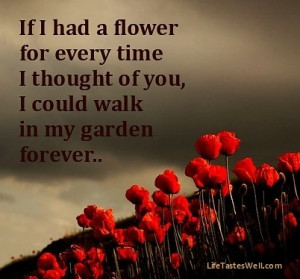 Alfred Tennyson1 If I had a flower for every time I thought of you...I ...