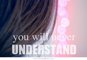 Understanding Quotes No One Understands Me Quotes