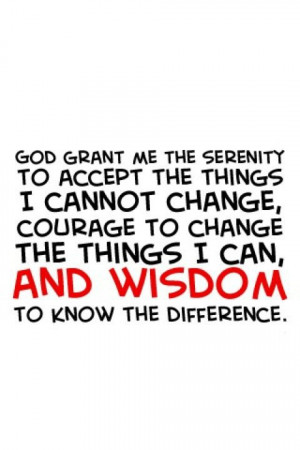 God grants me serenity to accept the things I cannot change
