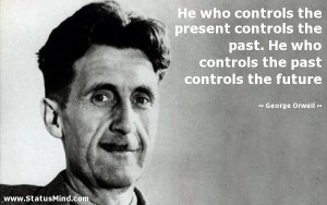 ... the past controls the future - George Orwell Quotes - StatusMind.com
