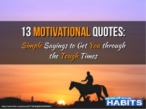 ... Motivational Quotes: Simple Sayings to Get You through the Tough Times