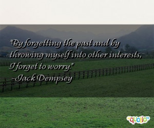 By forgetting the past and by throwing myself into other interests , I ...