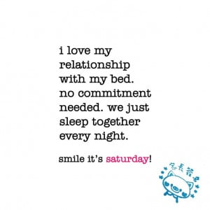 love my relationship with my bed. saturday quote   niceandnesty.com
