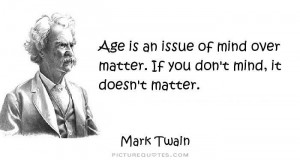 Twain Quotes Age Quotes Mind Quotes Mind Over Matter Quotes Age