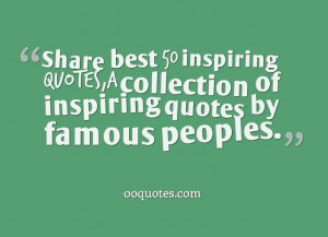 Share best 50 inspiring quotes,a collection of inspiring quotes by ...