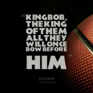 Quotes About: THE KING'S QUOTE