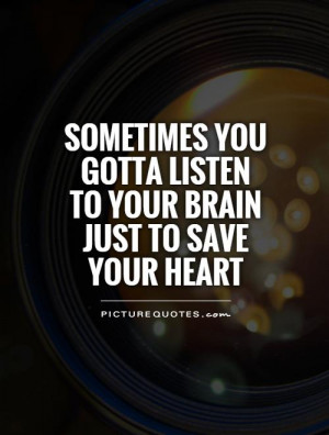 ... -you-gotta-listen-to-your-brain-just-to-save-your-heart-quote-1.jpg