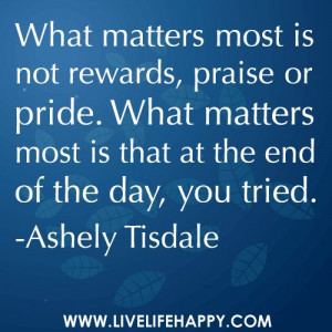 matters most is NOT ...rewards, praise or pride. What matters most ...