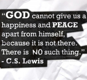 With peace comes true happiness. He is peace. He is love and happiness ...