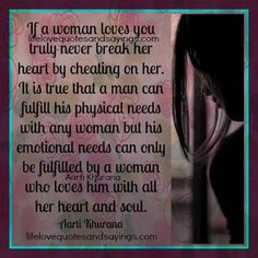 If a woman loves you truly never break her heart by cheating on her ...