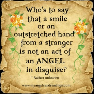 Who's to say that a smile or an outstretched hand from a stranger is ...