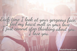 Each time I look at your gorgeous face, I feel my heart melt in your ...