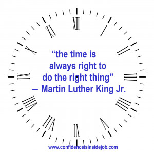 """The time is always right to do the right thing."""" – Martin Luther ..."""