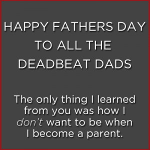 Deadbeat Dad Quotes Tumblr Deadbeat dad quotes from