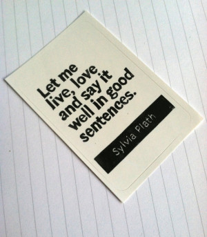 STICKER - Sylvia Plath Quote - Let me live love and say it well in ...
