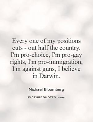 country. I'm pro-choice, I'm pro-gay rights, I'm pro-immigration, I ...