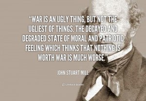 war is an ugly thing essay Debate about whether or not war is a necessary evil is war a necessary evil they fight for freedom yes, war is an ugly thing, but definitely not the ugliest.