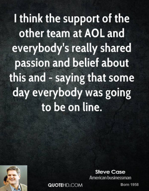 think the support of the other team at AOL and everybody's really ...