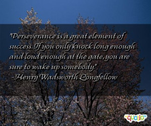 Perseverance is a great element of success. If you only knock long ...