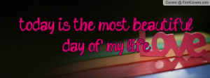 today is the most beautiful day of my Profile Facebook Covers