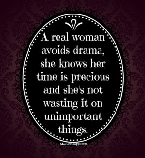 real woman avoids drama, she knows her time is precious and she's not ...