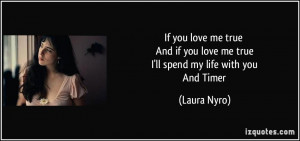 you love me true And if you love me true I'll spend my life with you ...