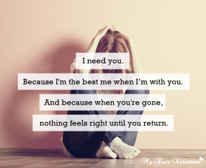 Romantic Quotes - I need you because I'm the best me