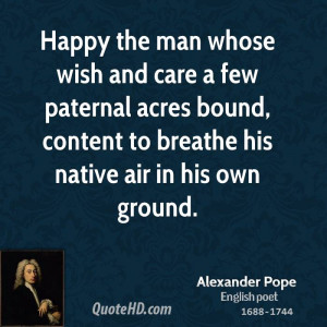Happy the man whose wish and care a few paternal acres bound, content ...