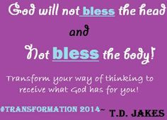 TD Jakes Quote: God will not bless the head and not bless the body ...