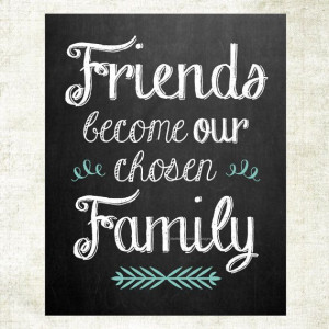 friends become our chosen quotes about friends becoming family quotes
