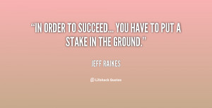 """In order to succeed... you have to put a stake in the ground."""""""