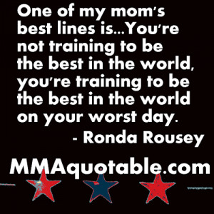 ... Rousey: You're training to be the best in the world on your worst day