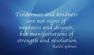 Tenderness and Kindness Are Not Signs Of Weakness