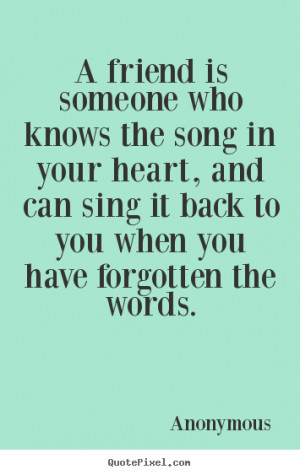 Friend Is Someone Who Knows the Song By quotepixel.com