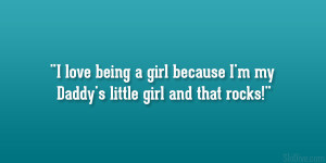 love being a girl because I'm my Daddy's little girl and that ...
