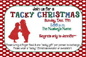 ... tacky Christmas sweater & bring a tacky gift for exchange. Here's the