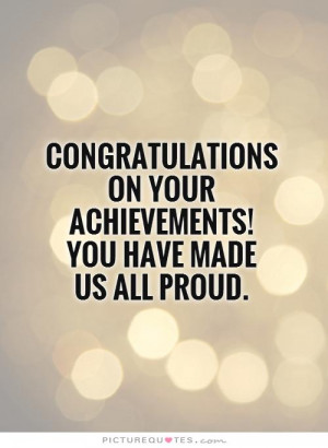 ... on your achievements! You have made us all proud Picture Quote #1