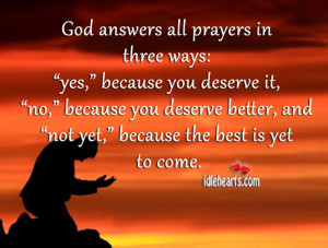 """God answers all prayers in three ways: """"yes,"""" because you deserve ..."""