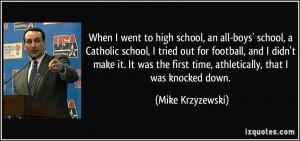 When I went to high school, an all-boys' school, a Catholic school, I ...