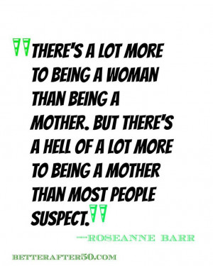 Roseanne Barr quotes about Motherhood. Betterafter50.com